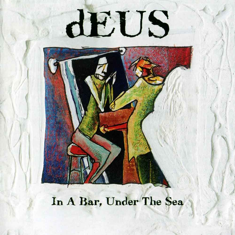 DEUS – In A Bar, Under The Sea (1996)